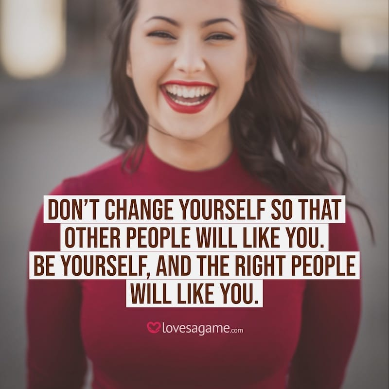 Breakup Quote: Don't change yourself so that other people will like you