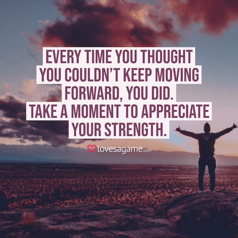 Breakup Quotes: Every time you thought you couldn't keep moving forward, you did