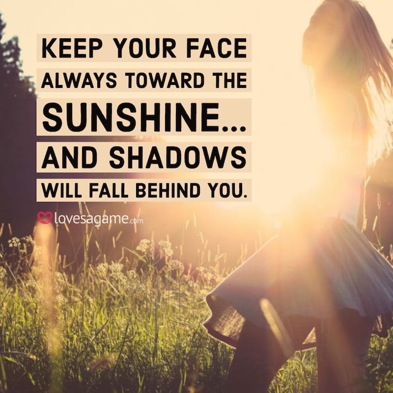 Breakup Quote: Keep your face always toward the sunshine